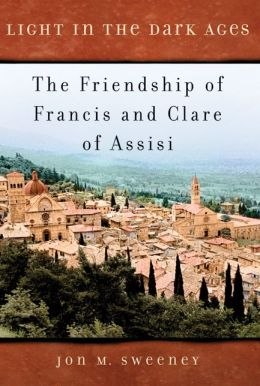 Light in the Dark Ages: The Friendship of Francis and Clare of Assisi