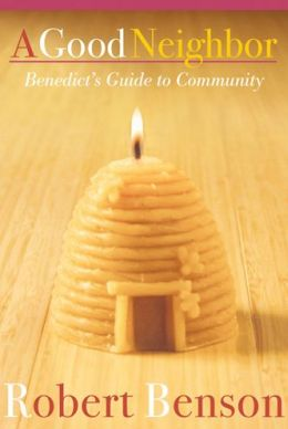 A Good Neighbor: Benedict's Guide to Community