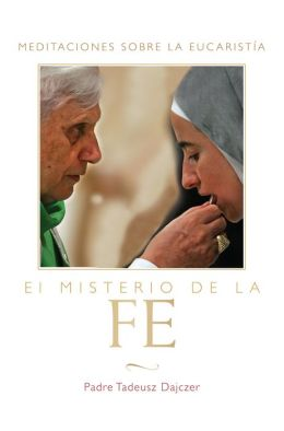 El Misterio de la Fe (The Mystery of Faith - Spanish Edition): Meditaciones sobre la Eucaristia (Meditations on the Eucharist)