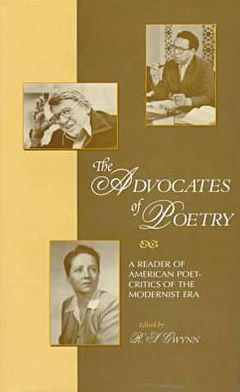 The Advocates of Poetry: A Reader of American Poet-Critics of the Modernist Era
