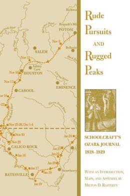 Rude Pursuits and Rugged Peaks: Schoolcraft's Ozark Journal, 1818-1819