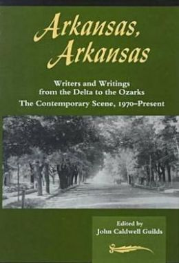 Arkansas, Arkansas: Volume II, Writers and Writings from the Delta to the Ozarks, Contemporary Scene 1970-Present