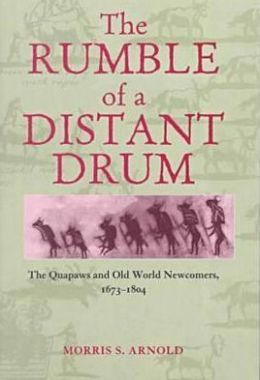 The Rumble of a Distant Drum: The Quapaws and the Old World Newcomers, 1673-1804