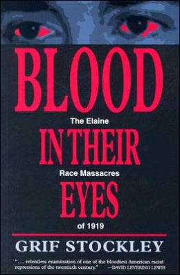 Blood in Their Eyes: The Elaine Race Massacres Of 1919