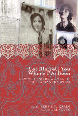 Let Me Tell You Where I've Been: New Writing by Women of the Iranian Diaspora