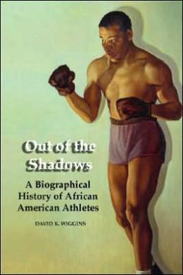Out of the Shadows: A Biographical History of African American Athletes
