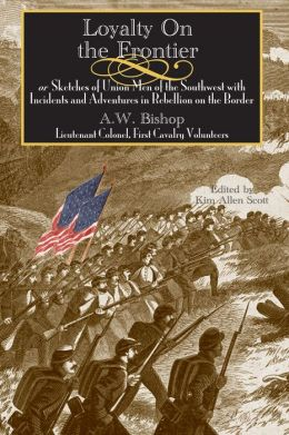 Loyalty on the Frontier: Or Sketches of Union Men of the South-West with Incidents and Adventures in Rebellion on the Border