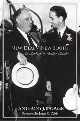 New Deal / New South: An Anthony J. Badger Reader
