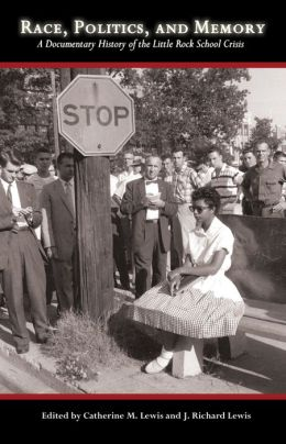 Race, Politics and Memory: A Documentary History of the Little Rock School Crisis