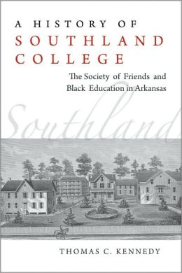 A History of Southland College: The Society of Friends and Black Education in Arkansas