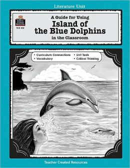A Guide for Using Island of the Blue Dolphins in the Classroom (Literature Unit Series #412)