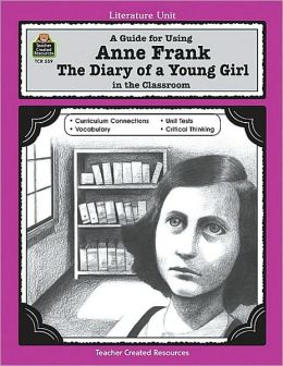A Guide for Using Anne Frank: The Diary of a Young Girl in the Classroom