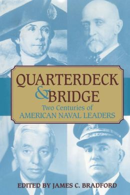 Quarterdeck and Bridge: Two Centuries of American Naval Leaders