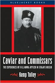 Caviar and Commissars: The Experiences of a U. S. Naval Officer in Stalin's Russia