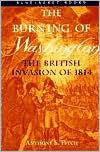 The Burning of Washington: The British Invasion of 1814
