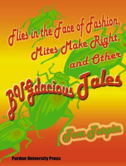 Flies in the Face of Fashion, Mites Make Rights, and Other Bugdacious Tales