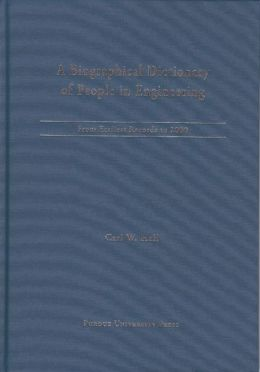 A Biographical Dictionary of People in Engineering: From the Earliest Records to 2000