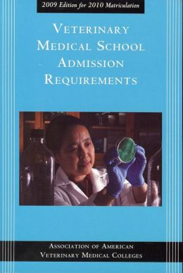 Veterinary Medical School Admission Requirements: 2009 Edition for 2010 Matriculation
