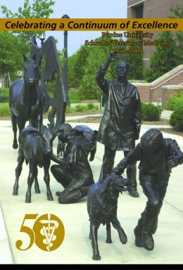 Celebrating a Continuum of Excellence: Purdue University School of Veterinary Medicine 1959-2009