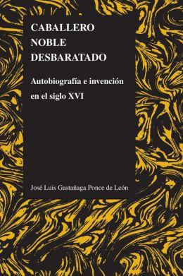 Caballero noble desbaratado: Autobiografia e invencion en el siglo XVI