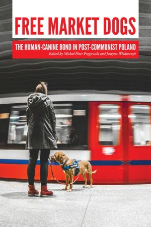 Free Market Dogs: The Human-Canine Bond in Post-Communist Poland