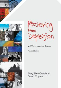 Recovering from Depression: A Workbook for Teens