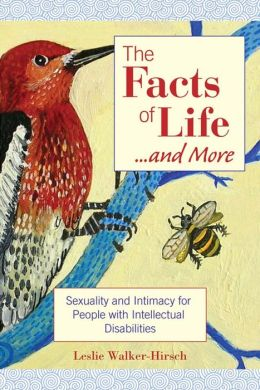 The Facts of Life...and More: Sexuality and Intimacy for People with Intellectual Disabilities
