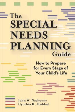 The Special Needs Planning Guide: How to Prepare for Every Stage in Your Child's Life