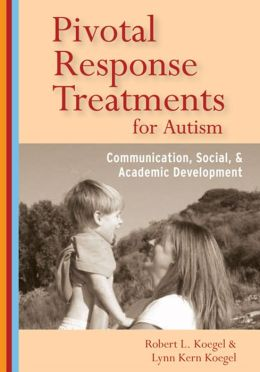Pivotal Response Treatments for Autism: Communication, Social and Academic Development