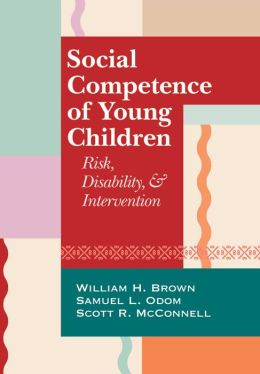 Social Competence of Young Children: Risk, Disability, & Intervention