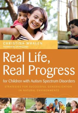 Real Life, Real Progress for Children with Autism Spectrum Disorders: Strategies for Successful Generalization in Natural Environments