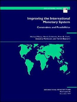 Improving the International Monetary System: Constraints and Possibilities