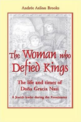 The Woman Who Defied Kings: The Life and Times of Dona Gracia Nasi - a Jewish Leader during the Renaissance