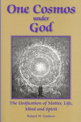 One Cosmos under God: The Unification of Matter, Life, Mind and Spirit