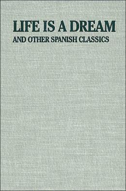 Life Is a Dream: And Other Spanish Classics