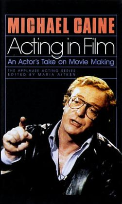 Acting in Film : An Actor's Take on Movie Making