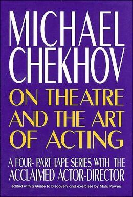 Michael Chekhov: On Theatre and the Art of Acting