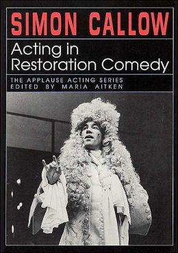 Acting in Restoration Comedy (The Applause Acting Series)