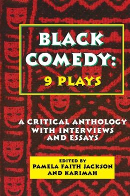 Black Comedy; A Critical Anthology of Plays, Interviews and Essays