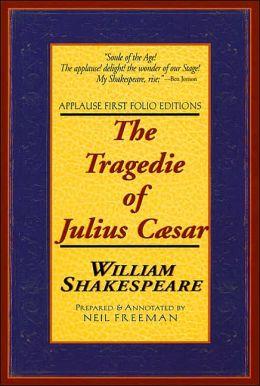 The Tragedie of Julius Caesar (Applause First Folio Editions)