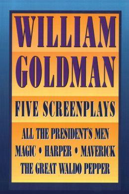 William Goldman: Five Screenplays with Essays