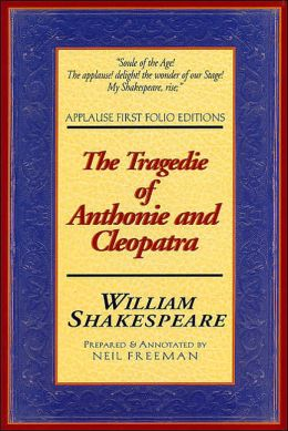 The Tragedie of Anthonie and Cleopatra (Applause First Folio Editions)