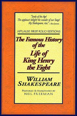 The Famous History of the Life of King Henry the Eight (Applause First Folio Editons)