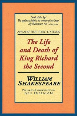The Life and Death of King Richard the Second (Applause First Folio Editions)