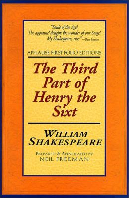 The Third Part of Henry the Sixt (Applause First Folio Editions)