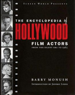 The Encyclopedia of Hollywood Film Actors: From the Silent Era to 1965, Volume 1