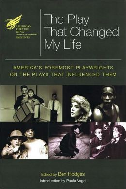 The Play That Changed My Life: America's Foremost Playwrights on the Plays That Influenced Them