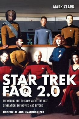 Star Trek FAQ 2.0: Everything Left to Know About the Next Generation, the Movies, and Beyond (Unofficial and Unauthorized)