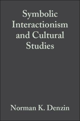 Symbolic Interactionism and Cultural Studies: The Politics of Interpretation