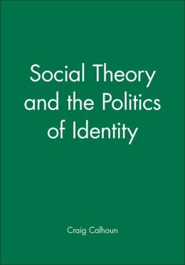 Social Theory and the Politics of Identity